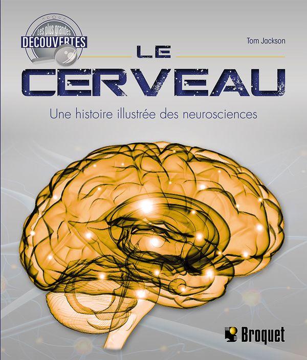 Le cerveau : Une histoire illustrée des neurosciences