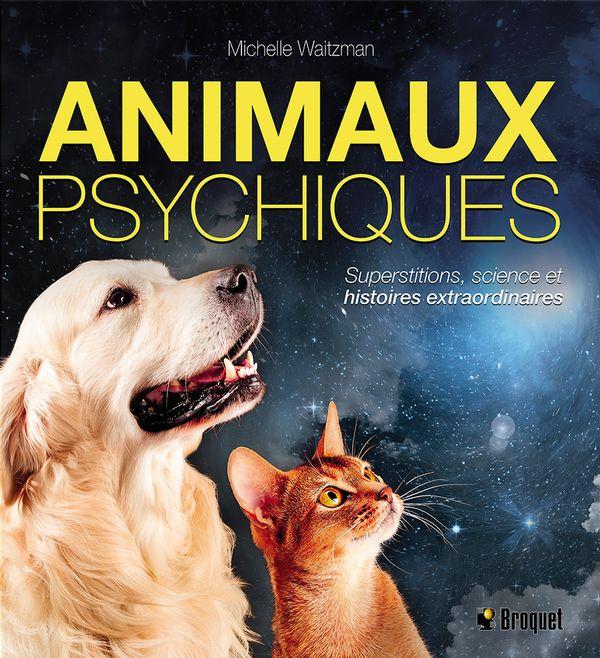 Animaux psychiques  Superstitions, science et histoires...
