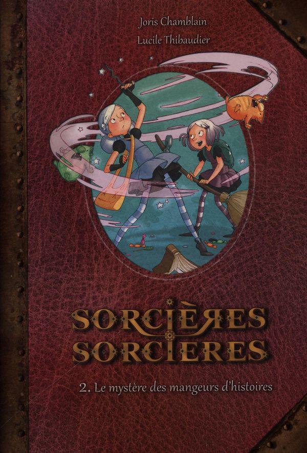 Sorcières sorcières 02 : Le mystère des mangeurs d'histoires