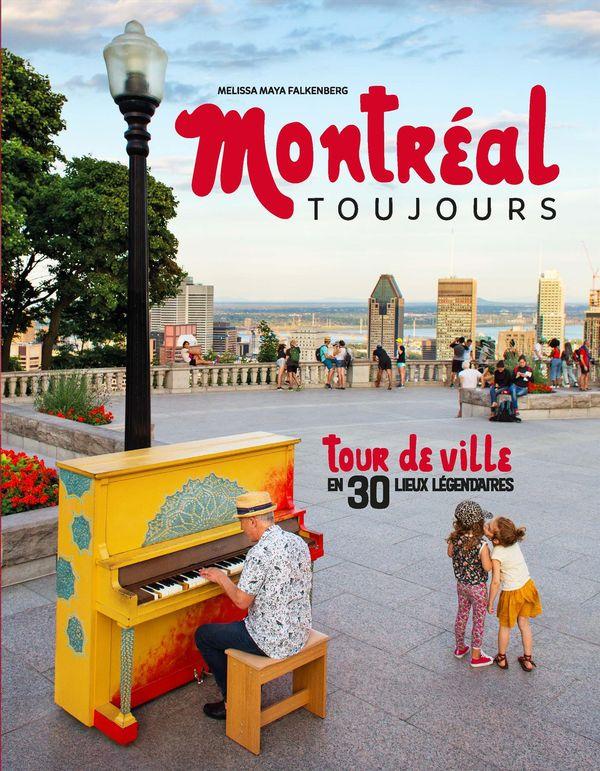 Montréal toujours : Tour de ville en 30 lieux légendaires