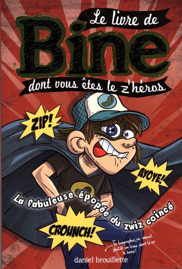 Le livre de Bine dont vous êtes le z'héros 02 : La fabuleuse épopée du zwiz coincé
