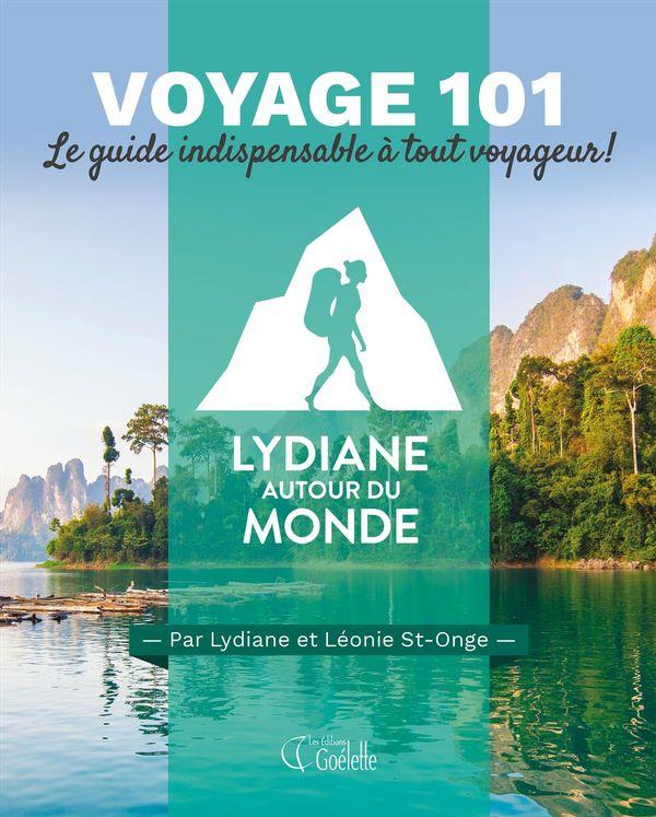 Voyage 101 : Le guide indispensable à tout voyageur! - Lydiane autour du monde