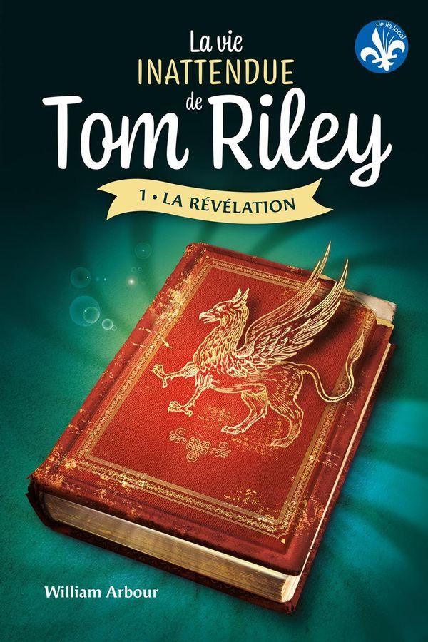 La vie inattendue de Tom Riley 01 : La révélation