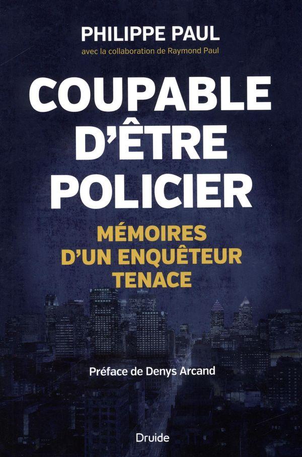 Coupable d'être policier, Mémoires d'un enquêteur tenace