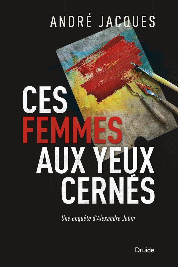 Ces femmes aux yeux cernés : Une enquête d'Alexandre Jobin