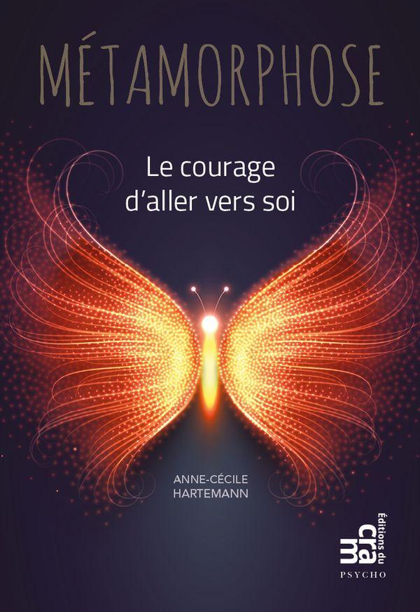 Métamorphose  Le courage d'aller vers soi