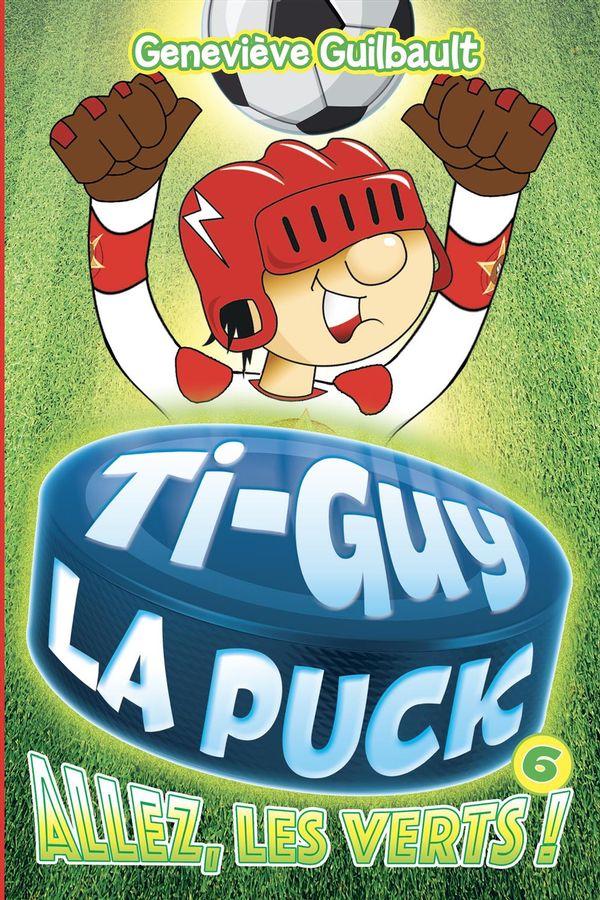Ti-Guy La Puck 06 : Allez, les verts!