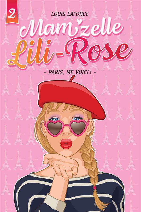 Mam'zelle Lili-Rose 02 : Paris, me voici!