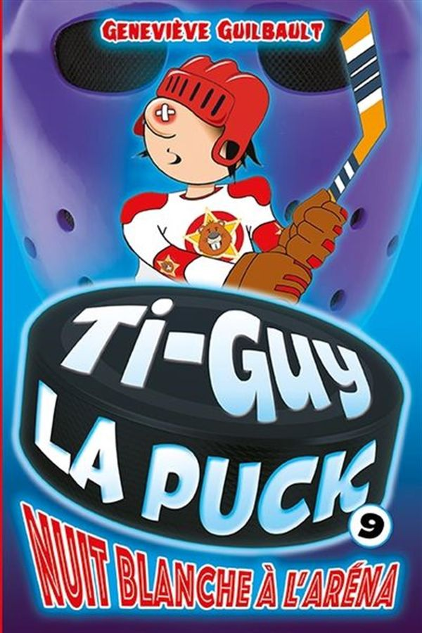 Ti-Guy La Puck 09 : Nuit blanche à l'aréna