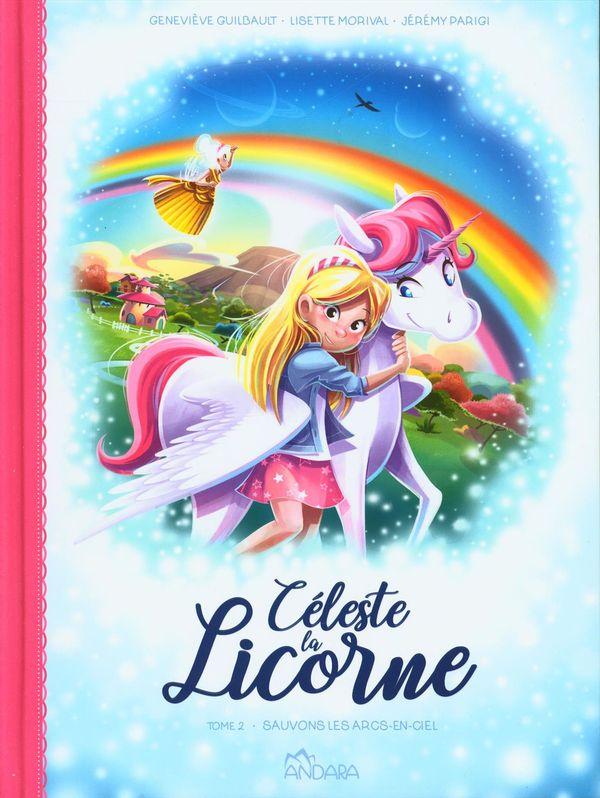 Céleste la licorne 02 : Sauvons les arcs-en-ciel