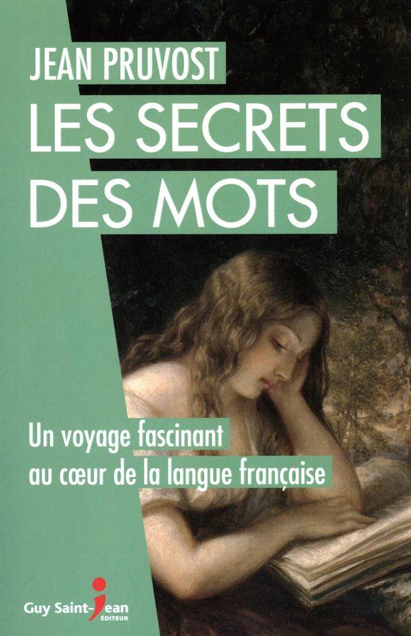 Les secrets des mots : Un voyage fascinant au coeur de la langue française