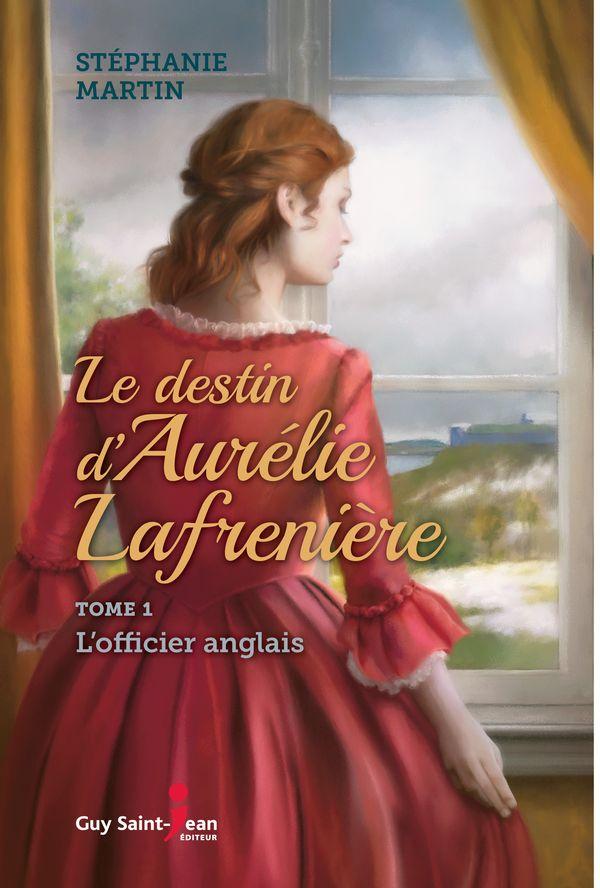 Le destin d'Aurélie Lafrenière 01 : L'officier anglais