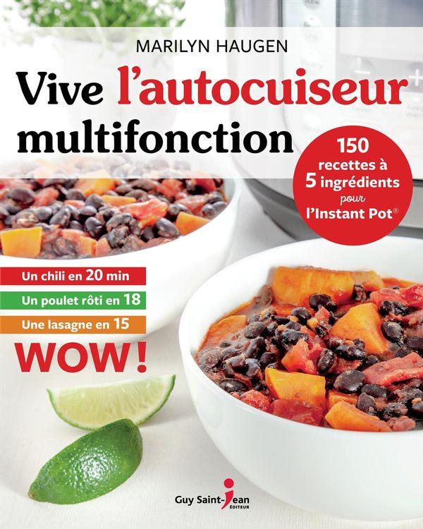 Vive l'autocuiseur multifonctiion : 150 recettes à 5 ingrédients pour l'instant pot