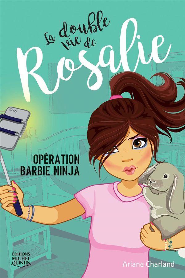 Double vie de Rosalie 01 : Opération Barbie ninja