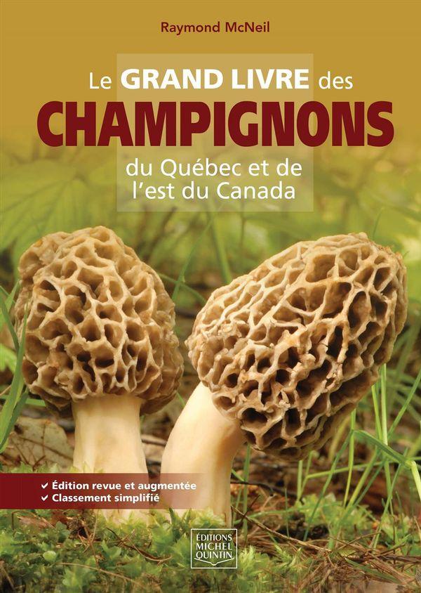 Le grand livre des champignons du Québec et de l'est du Canada - Edition revue et augmentée