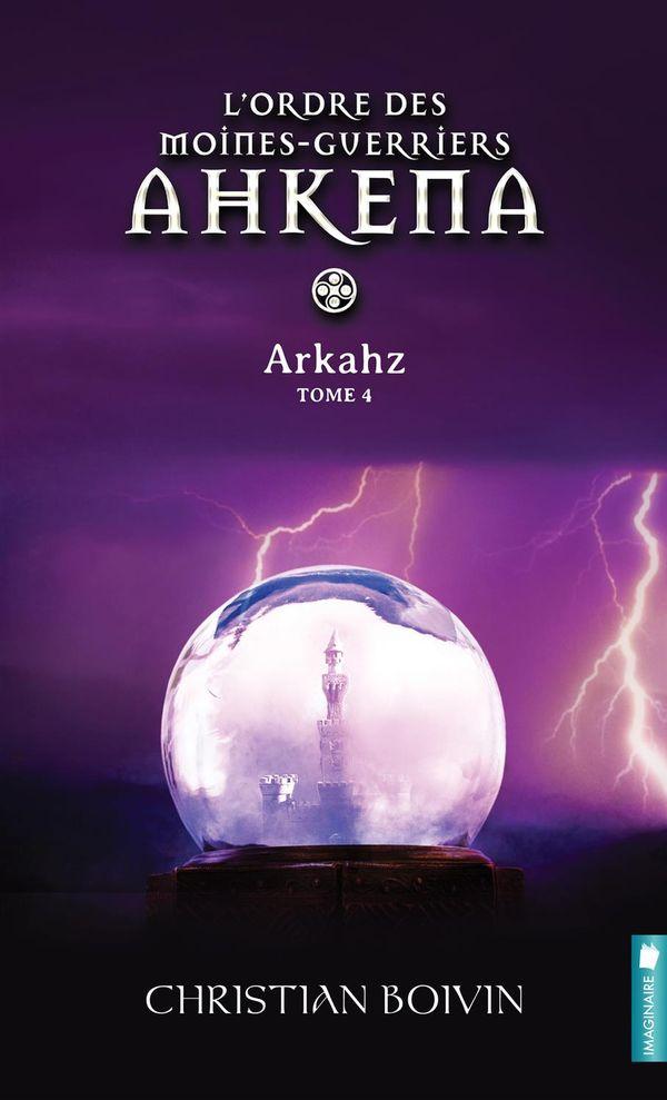L'ordre des moines-guerriers Ahkena 04 : Arkahz