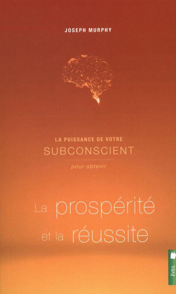 La puissance de votre subconscient pour obtenir la prospérité et la réussite