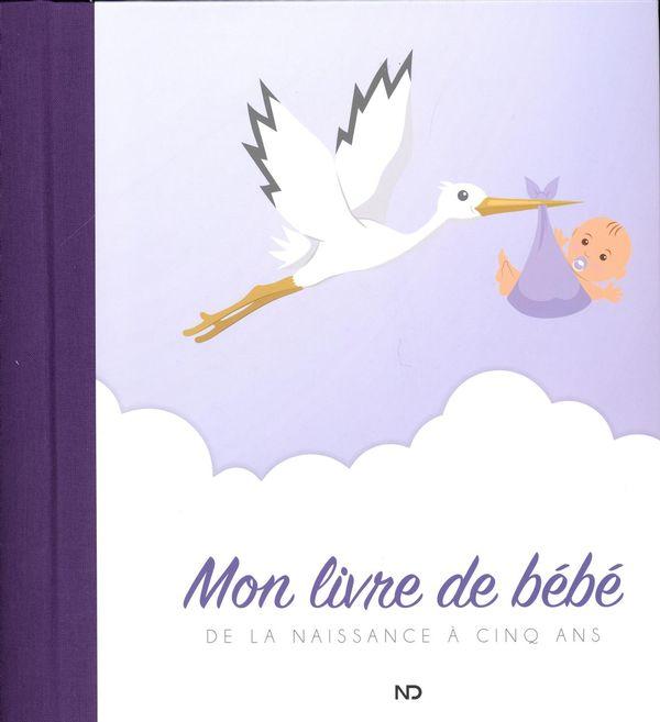 Mon livre de bébé : De la naissance à cinq ans