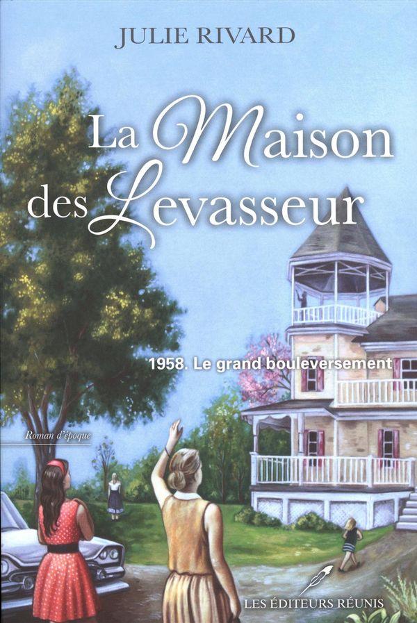 La Maison des Levasseur 01  : 1958, Le grand bouleversement