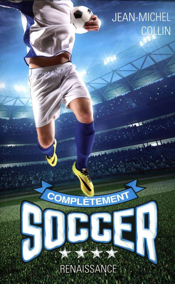 Complètement soccer 04 : Renaissance