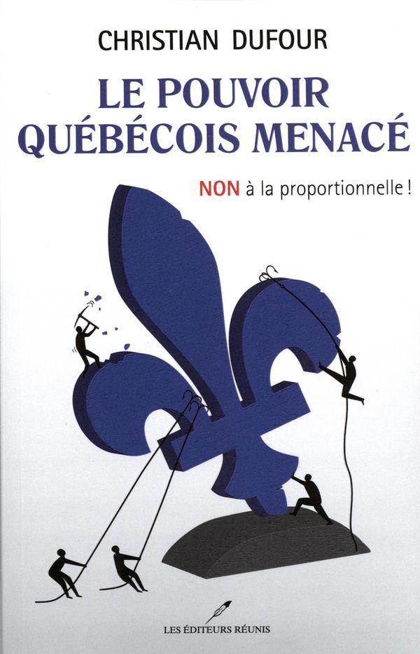Le pouvoir québécois menacé : Non à la proportionnelle!