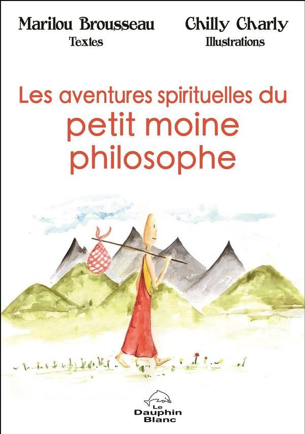 Aventures spirituelles du petit moine philosophe Les