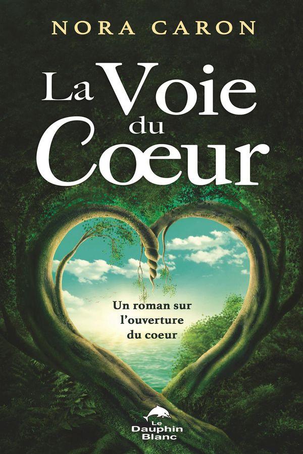 La Voie du Coeur : Un roman sur l'ouverture du coeur