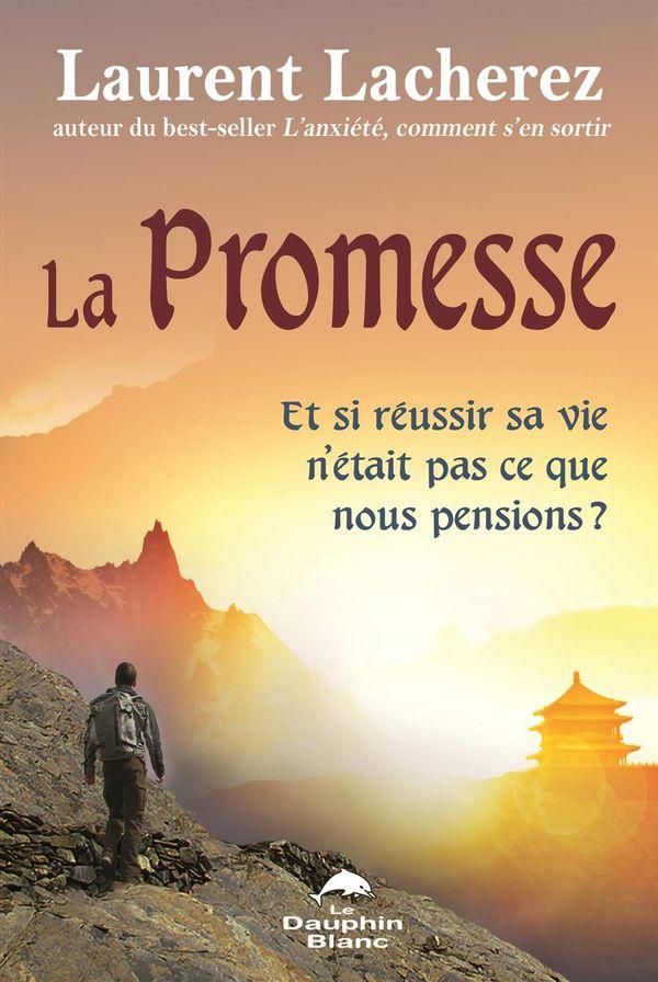 La promesse : Et si réussir sa vie n'était pas ce que nous pensions?