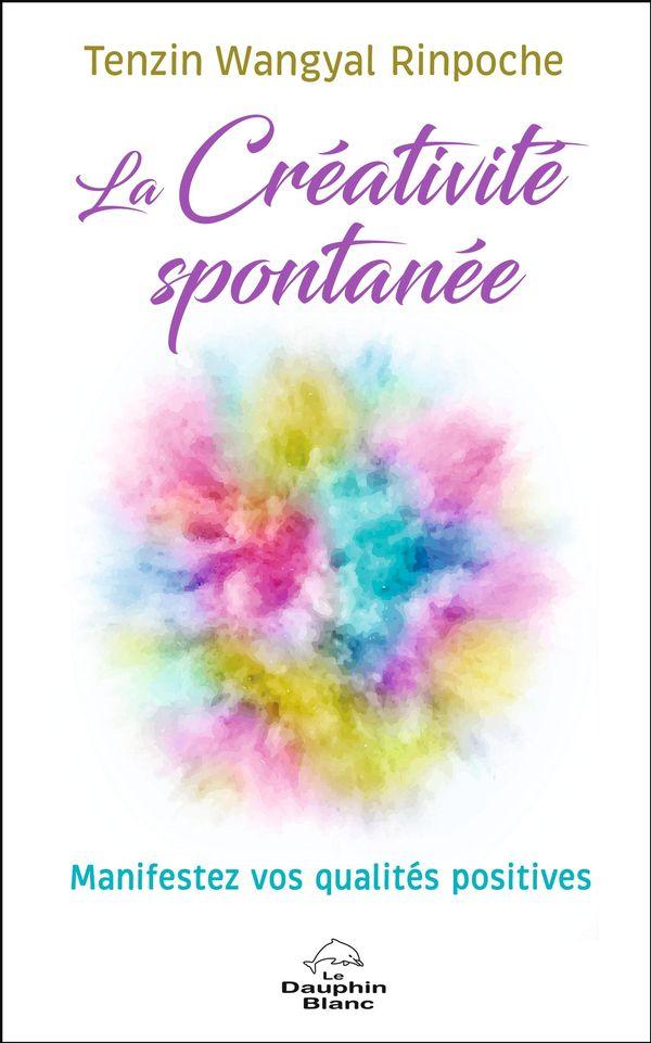 La créativité spontanée : Manifestez vos qualités positives