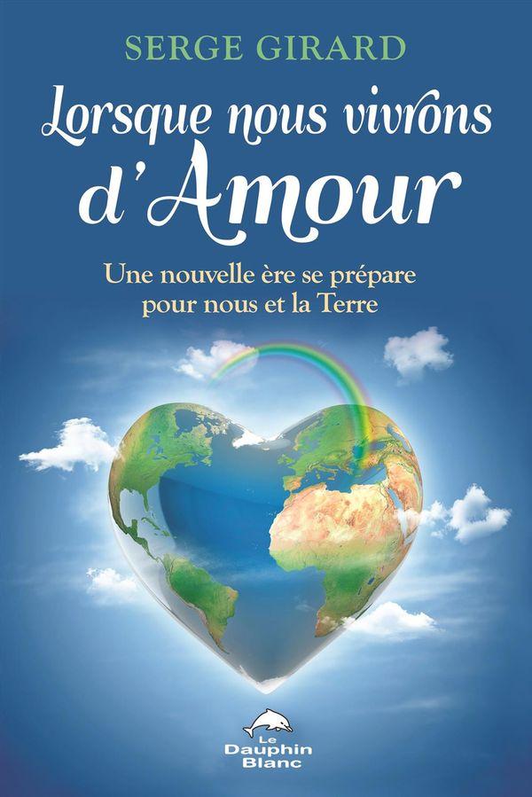 Lorsque nous vivrons d'amour : Une nouvelle ère se prépare pour nous et la Terre