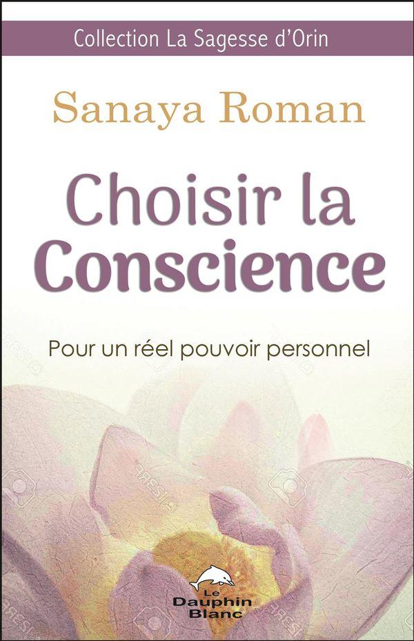 Choisir la Conscience  Pour un réel pouvoir personnel