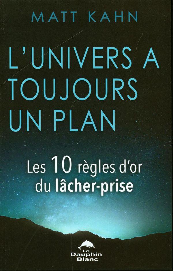 L'univers à toujours un plan : Les 10 règles d'or du lâcher-prise