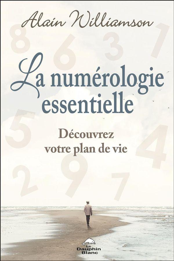 La numérologie essentielle : Découvrez votre plan de vie et ses cycles