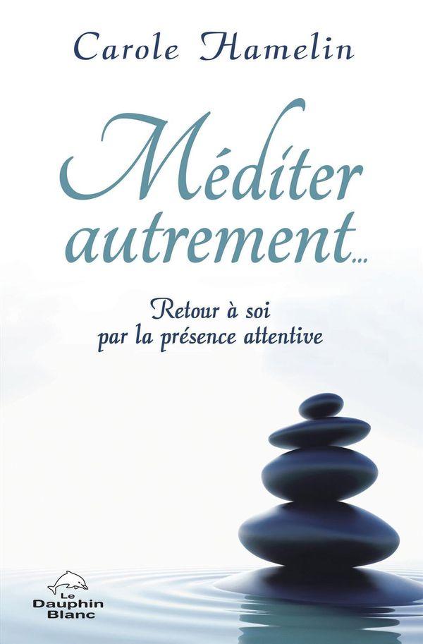 Méditer autrement : Retour à soi par la présence attentive