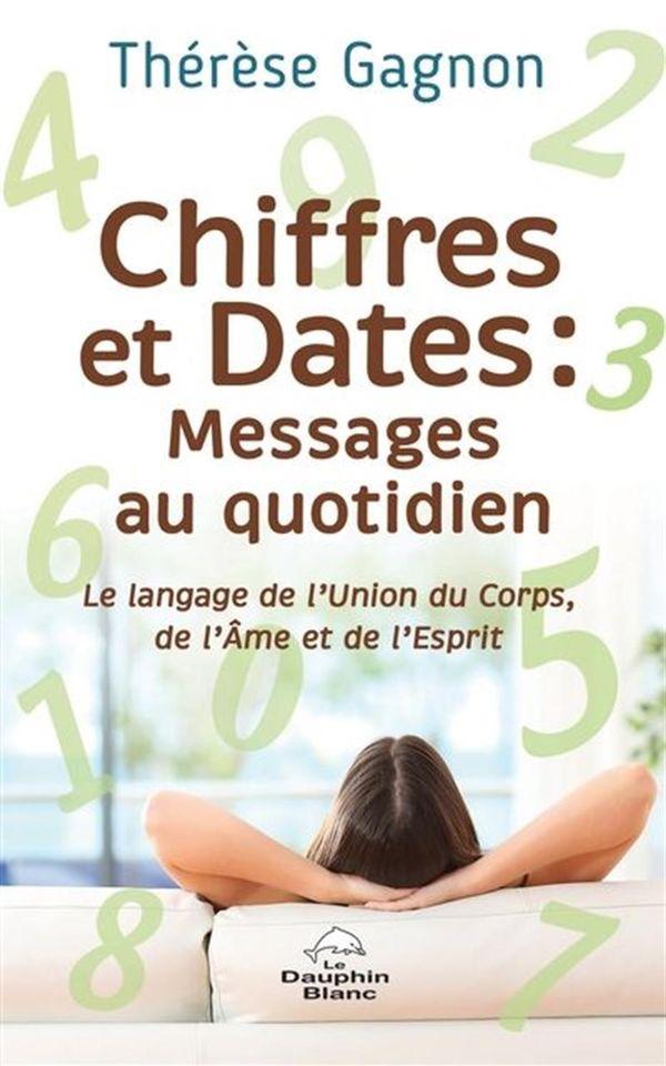 Chiffres et Dates : Messages au quotidien : Le langage de l'Union du corps, de l'Âme et de l'Esprit