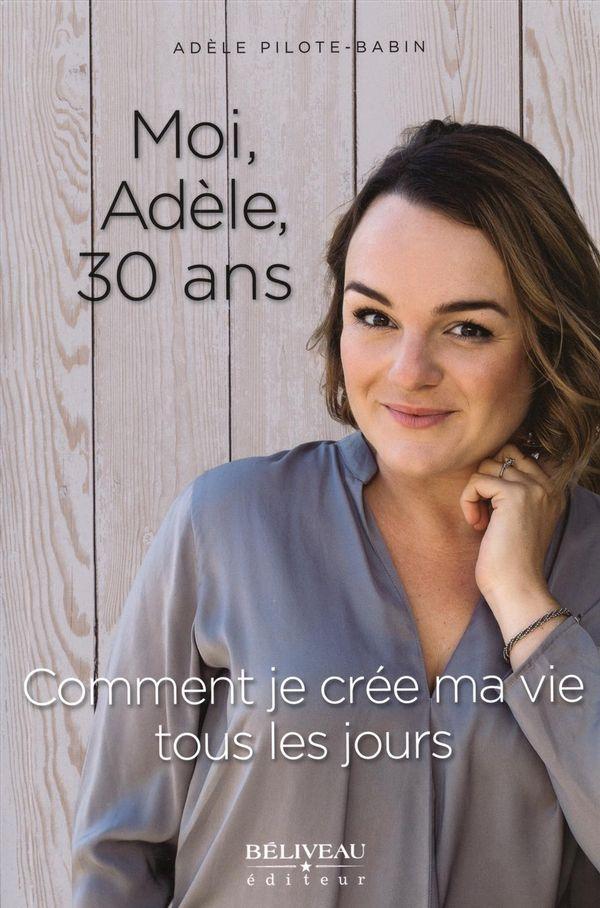 Moi, Adèle, 30 ans : Comment je crée ma vie tous les jours