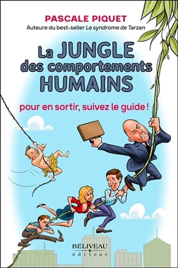 La jungle des comportements humains : Pour en sortir, suivez le guide