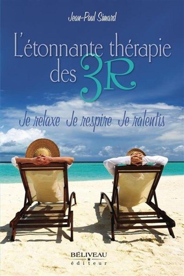 Etonnante thérapie des 3 « R »  Je relaxe - Je respire - Je ralentis