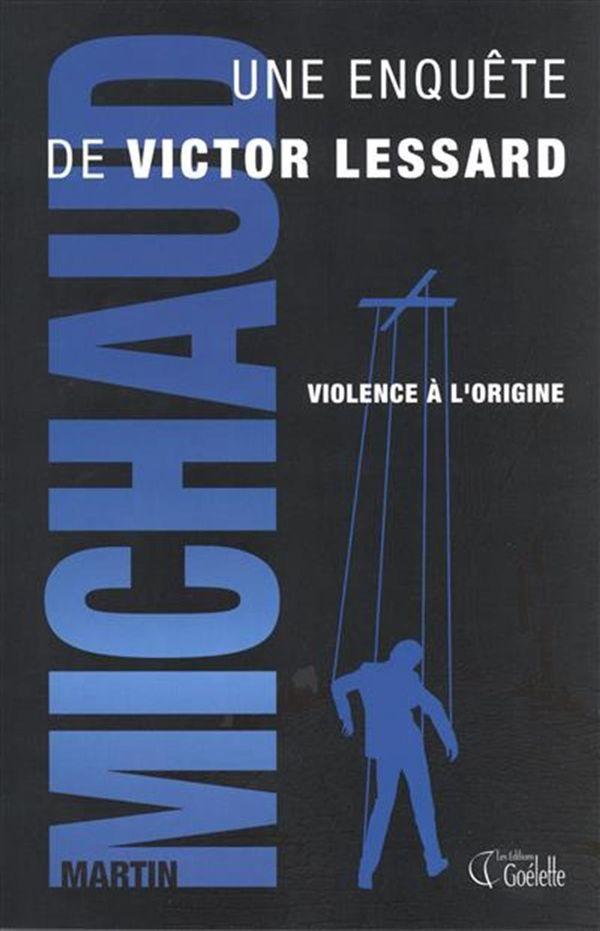 Victor Lessard 04 : Violence à l'origine N.E.