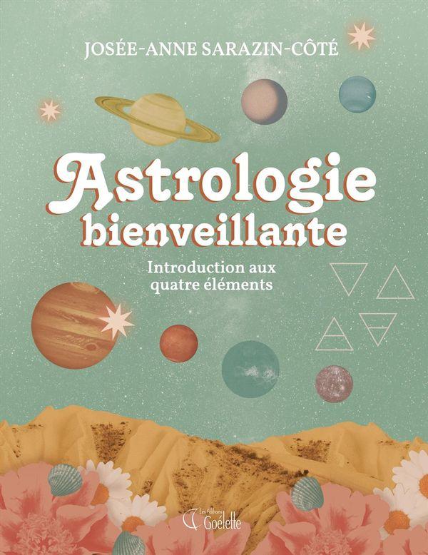 L'astrologie bienveillante : Une introduction aux quatre éléments