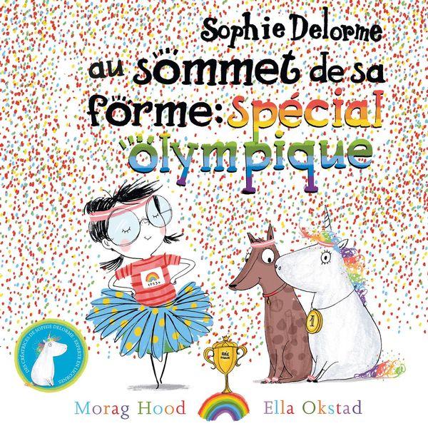 Sophie Delorme au sommet de sa forme : Spécial olympique