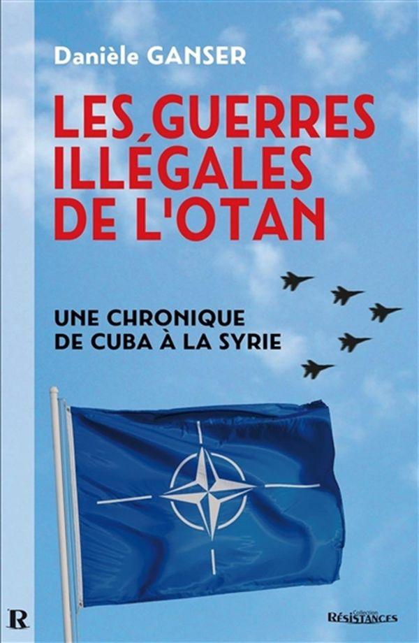 Les guerres illégales de l'OTAN : Une chronique de Cuba à la Syrie
