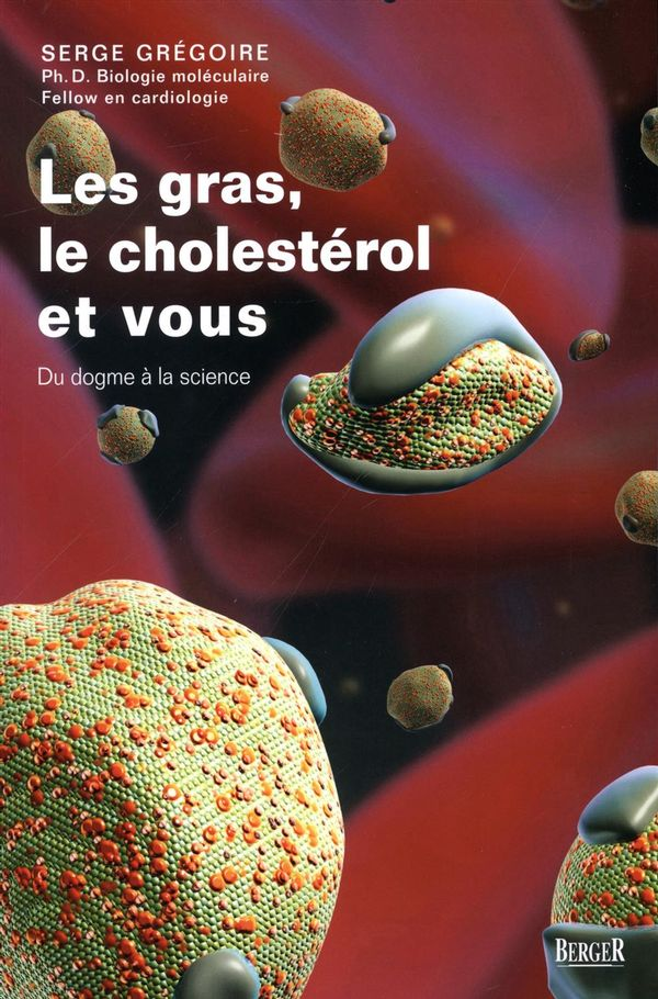 Les gras, le cholestérol et vous : Du dogme à la science
