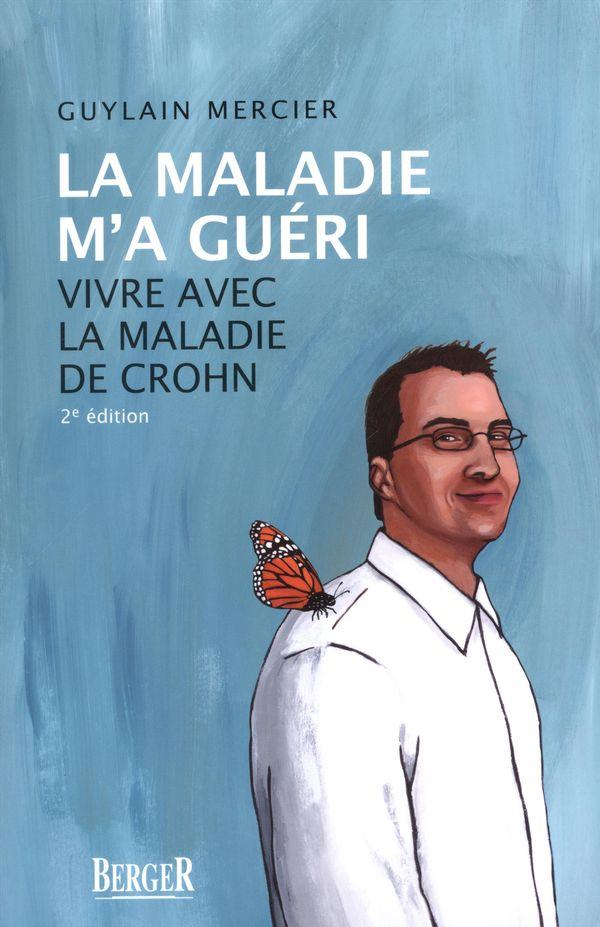 La maladie m'a guéri : Vivre avec la maladie de Crohn 2e édition