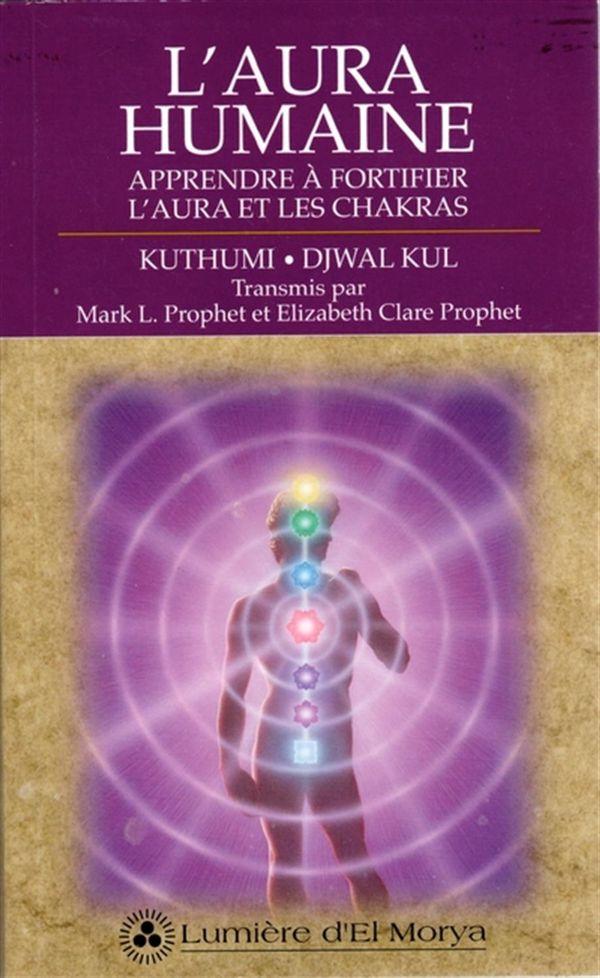 L'aura humaine : Apprendre à fortifier l'aura et les chakras