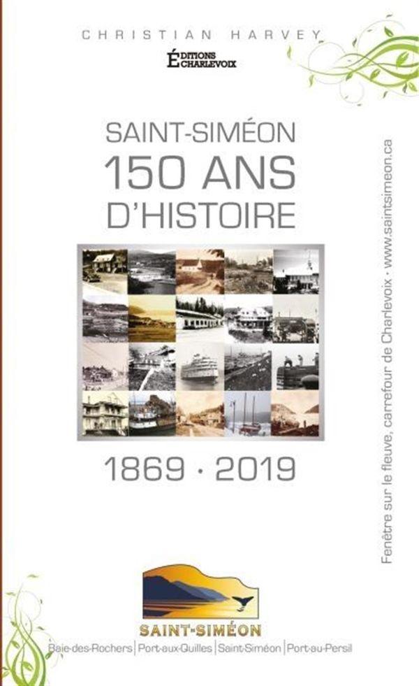 Saint-Siméon 150 ans d'histoire : 1869-2019