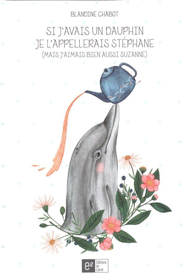 Si j'avais un dauphin je l'appellerais Stéphane (mais j'aimais bien aussi Suzanne)