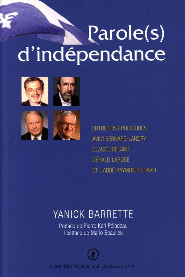 Parole(s) d'indépendance : Entretiens politiques avec Bernard Landry, Claude Béland, Gérald Larose..