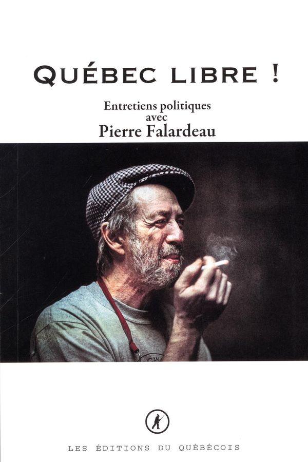 Québec libre ! Entretiens politiques avec Pierre Falardeau