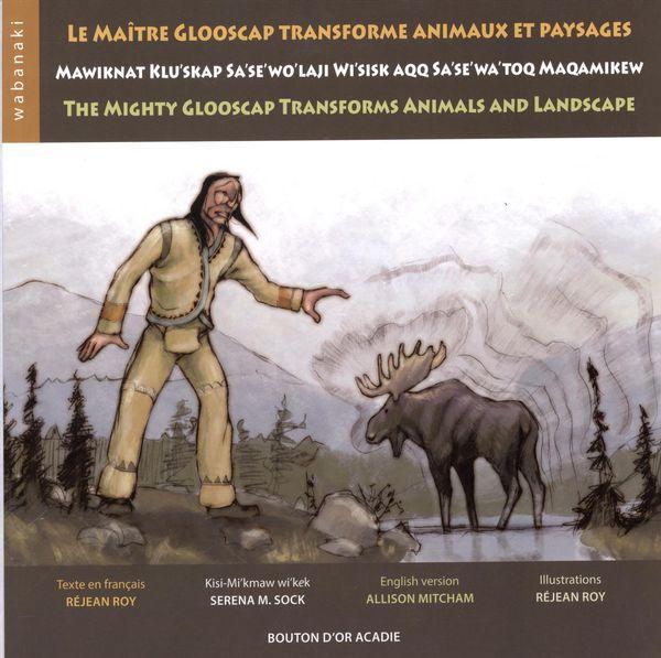 Le maître Glooscap transforme animaux et paysages